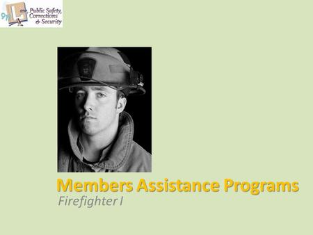 Members Assistance Programs Firefighter I. Copyright © Texas Education Agency 2012. All rights reserved. Images and other multimedia content used with.