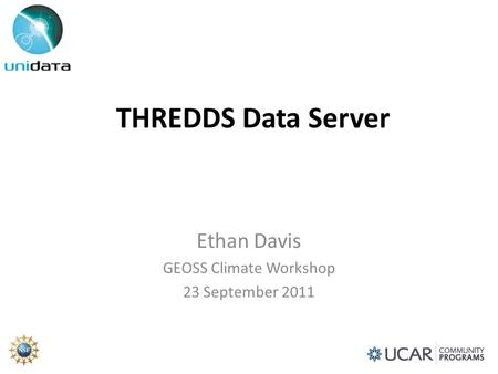 THREDDS Data Server Ethan Davis GEOSS Climate Workshop 23 September 2011.