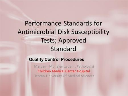 Performance Standards for Antimicrobial Disk Susceptibility Tests; Approved Standard Maryam Monajemzadeh, Pathologist Children Medical Center Hospital.