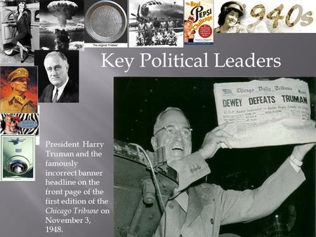 Key Political Leaders President Harry Truman and the famously incorrect banner headline on the front page of the first edition of the Chicago Tribune on.