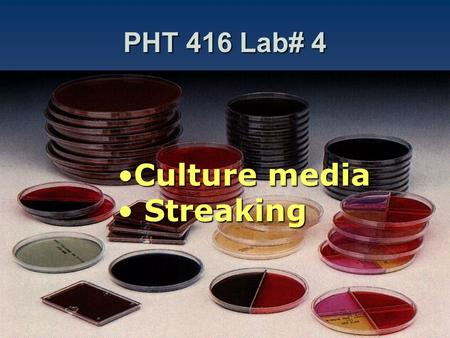 PHT 416 Lab# 4 Culture mediaCulture media Streaking Streaking.