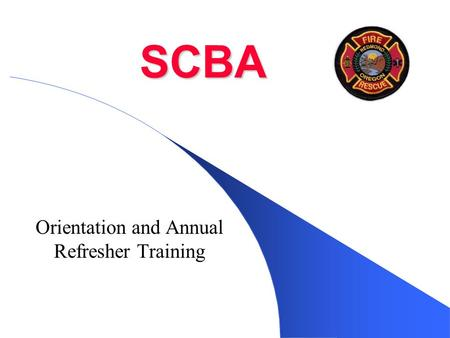 SCBA Orientation and Annual Refresher Training. Introduction SCBA are one of the most effective and potentially hazardous pieces of equipment used in.