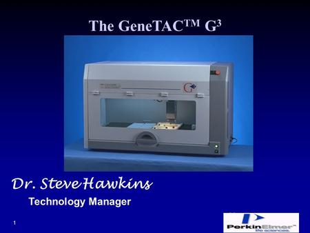 Packard BioChip Technologies PerkinElmer Life Sciences 1 Dr. Steve Hawkins Technology Manager The GeneTAC TM G 3.