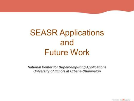 SEASR Applications and Future Work National Center for Supercomputing Applications University of Illinois at Urbana-Champaign.