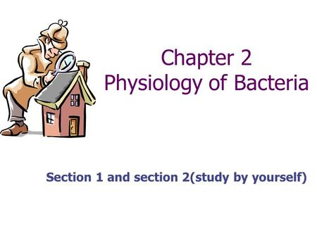 Chapter 2 Physiology of Bacteria Section 1 and section 2(study by yourself)