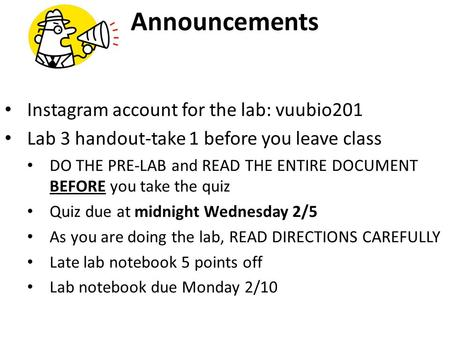 Announcements Instagram account for the lab: vuubio201 Lab 3 handout-take 1 before you leave class DO THE PRE-LAB and READ THE ENTIRE DOCUMENT BEFORE you.