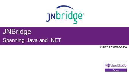 JNBridge Spanning Java and.NET. Visual Studio Industry Partner JNBridge NEXT STEPS Contact us at: Bridge anything Java to.NET, bridge.