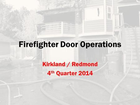 Firefighter Door Operations Kirkland / Redmond 4 th Quarter 2014.