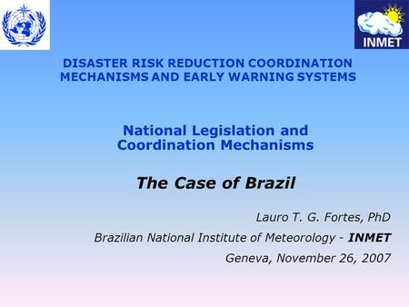 DISASTER RISK REDUCTION COORDINATION MECHANISMS AND EARLY WARNING SYSTEMS National Legislation and Coordination Mechanisms The Case of Brazil Lauro T.