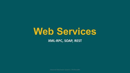 Web Services XML-RPC, SOAP, REST Advanced Web-based Systems | Misbhauddin.
