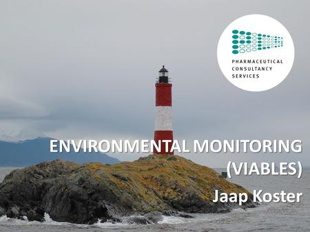 © Pharmaceutical Consultancy Services, All rights reserved. ENVIRONMENTAL MONITORING (VIABLES) Jaap Koster 1.