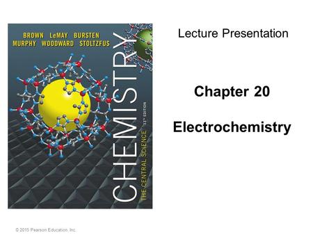 © 2015 Pearson Education, Inc. Chapter 20 Electrochemistry Lecture Presentation.