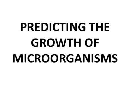 PREDICTING THE GROWTH OF MICROORGANISMS. Objectives Students will Use sterile techniques to collect a sample Observe the growth of microorganisms on a.