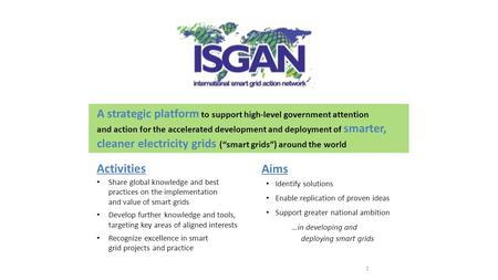 1 A strategic platform to support high-level government attention and action for the accelerated development and deployment of smarter, cleaner electricity.