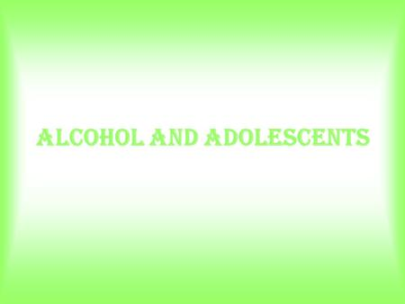 Alcohol and adolescents