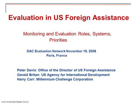United States Foreign Assistance NOT FOR DISTRIBUTION Evaluation in US Foreign Assistance Monitoring and Evaluation Roles, Systems, Priorities DAC Evaluation.
