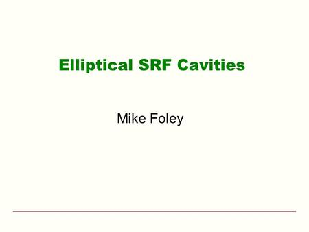 Elliptical SRF Cavities Mike Foley. Fermilab Feb 13-14, 2007DOE SCRF Review2 Elliptical SRF Cavities PREVIEW OF PRESENTATION –Brief review of established.