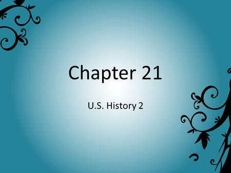 Chapter 21 U.S. History 2.
