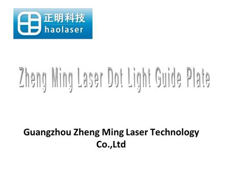 Guangzhou Zheng Ming Laser Technology Co.,Ltd. We are a Professional Manufacturer <strong>of</strong> laser dot Light Guide Plate for LED panel light, LED down light,