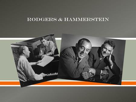  Rodgers & Hammerstein. Richard Rodgers Born in New York City on June 28, 1902 Died December 30, 1979 Awards: Pulitzers Tonys Oscars Grammys Emmys Written.