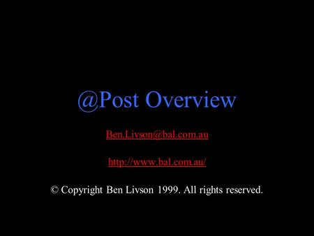 © Copyright Ben Livson 1999. All rights Overview.