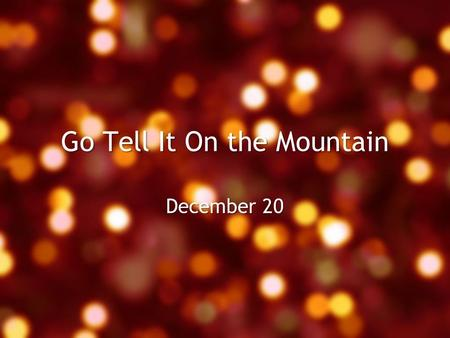 Go Tell It On the Mountain December 20. Think About It … What is it like to be around someone whose first child has just been born? Today we look at another.
