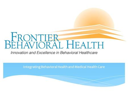 Integrating Behavioral Health and Medical Health Care.
