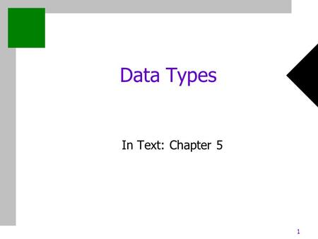 1 Data Types In Text: Chapter 5. 2 Chapter 5: Data Types Outline What is a type? Primitives Strings Ordinals Arrays Records Sets Pointers.