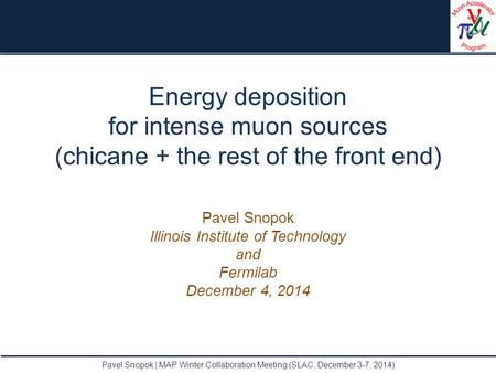 Energy deposition for intense muon sources (chicane + the rest of the front end) Pavel Snopok Illinois Institute of Technology and Fermilab December 4,