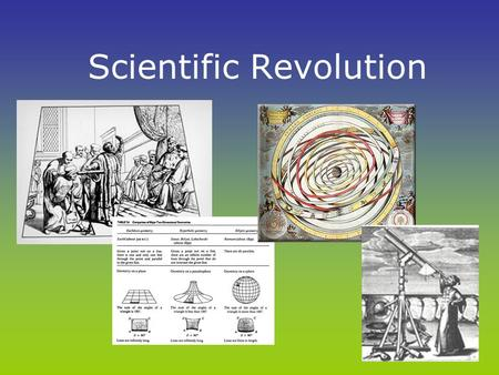 Scientific Revolution. Expermentation Relied on Greek and Roman explanations Renaissance thinkers started to question these theories Developed Scientific.