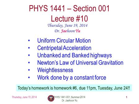 Thursday, June 19, 2014PHYS 1441-001, Summer 2014 Dr. Jaehoon Yu 1 PHYS 1441 – Section 001 Lecture #10 Thursday, June 19, 2014 Dr. Jaehoon Yu Uniform Circular.