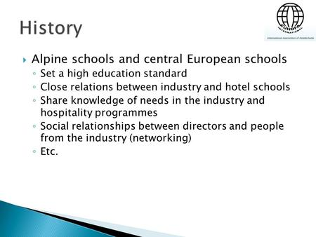  Alpine schools and central European schools ◦ Set a high education standard ◦ Close relations between industry and hotel schools ◦ Share knowledge of.