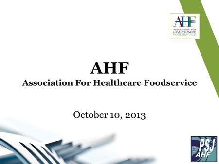 October 10, 2013 AHF Association For Healthcare Foodservice.