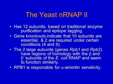 The Yeast nRNAP II Has 12 subunits, based on traditional enzyme purification and epitope tagging. Gene knockouts indicate that 10 subunits are essential,