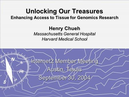 Unlocking Our Treasures Enhancing Access to Tissue for Genomics Research Henry Chueh Massachusetts General Hospital Harvard Medical School Internet2 Member.