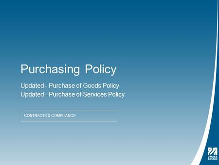 Purchasing Policy Updated - Purchase of Goods Policy Updated - Purchase of Services Policy CONTRACTS & COMPLIANCE.