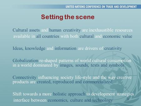 1 Setting the scene Cultural assets and human creativity are inexhaustible resources available in all countries with both cultural and economic value Ideas,