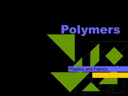 Polymers Plastics and Fabrics. What's a Polymer?  Made up of monomers (single unit)  long chains of many monomers (generally 10 or more) are called.