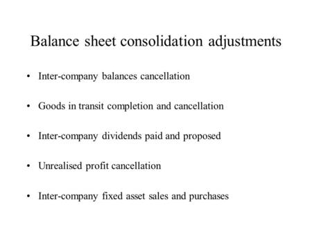 Balance sheet consolidation adjustments Inter-company balances cancellation Goods in transit completion and cancellation Inter-company dividends paid and.