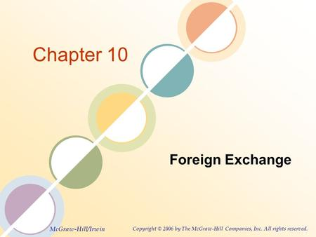 McGraw-Hill/Irwin Copyright © 2006 by The McGraw-Hill Companies, Inc. All rights reserved. Chapter 10 Foreign Exchange.