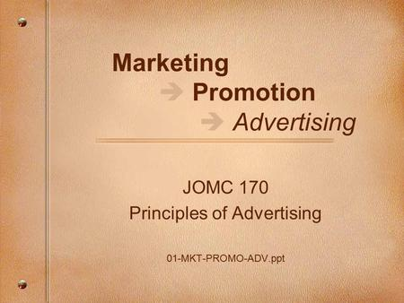 Marketing  Promotion  Advertising JOMC 170 Principles of Advertising 01-MKT-PROMO-ADV.ppt.