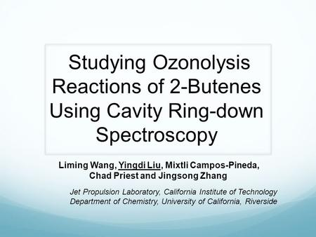 Studying Ozonolysis Reactions of 2-Butenes Using Cavity Ring-down Spectroscopy Liming Wang, Yingdi Liu, Mixtli Campos-Pineda, Chad Priest and Jingsong.