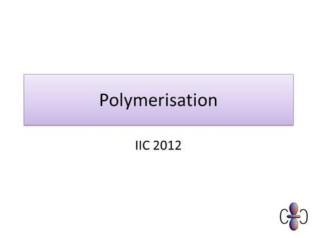 Polymerisation IIC 2012. Objectives Recall the many different uses and applications of polymers Describe how a polymer is made from monomers and the use.