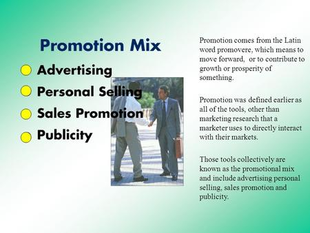 Promotion comes from the Latin word promovere, which means to move forward, or to contribute to growth or prosperity of something. Promotion was defined.