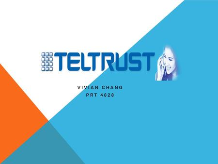 VIVIAN CHANG PRT 4828. WHAT IS TELTRUST? Teltrust used to be a payphone company, but later on it became a carrier. Teltrust has been in the Hospitality.