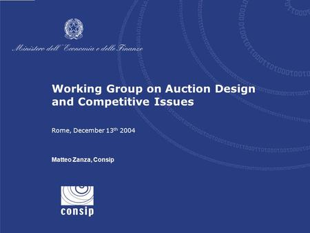 1 Rome, December 13 th 2004 Working Group on Auction Design and Competitive Issues Rome, December 13 th 2004 Matteo Zanza, Consip.