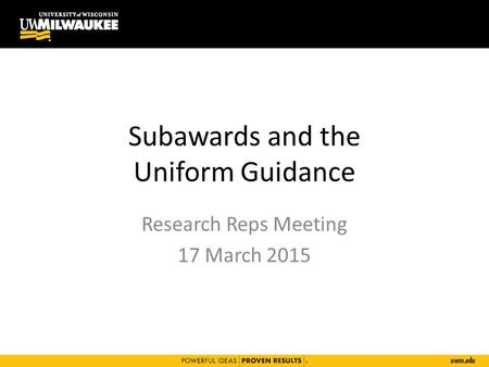 Subawards and the Uniform Guidance Research Reps Meeting 17 March 2015.