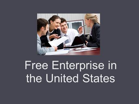 Free Enterprise in the United States. The Pillars of the Free Enterprise System Private Property The Price System Market Competition Entrepreneurship.
