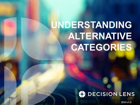UNDERSTANDING ALTERNATIVE CATEGORIES 2014 v1.0. Alternative Categories Users can create Alternatives groups and categories that can be then be assigned.