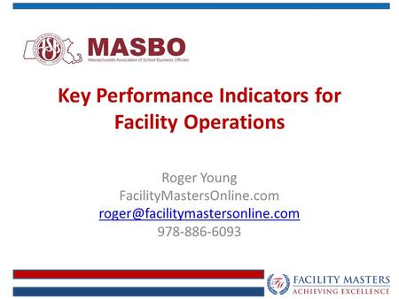 Key Performance Indicators for Facility Operations Roger Young FacilityMastersOnline.com 978-886-6093.